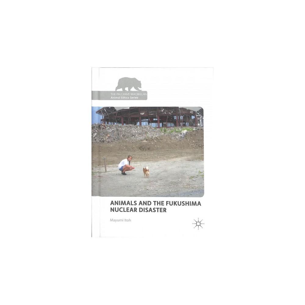 Animals and the Fukushima Nuclear Disaster - by Mayumi Itoh (Hardcover)