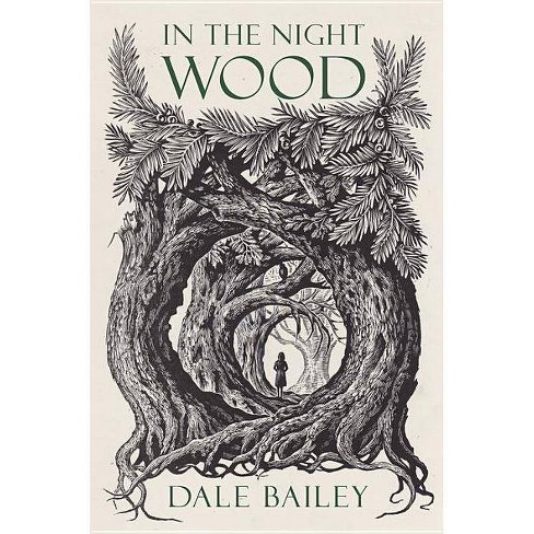 In the Night Wood - by  Dale Bailey (Hardcover) - image 1 of 1