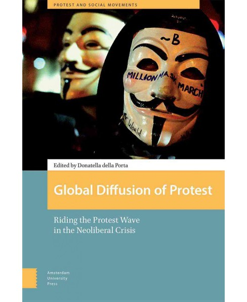Global Diffusion of Protest : Riding the Protest Wave in the Neoliberal Crisis -  (Hardcover) - image 1 of 1