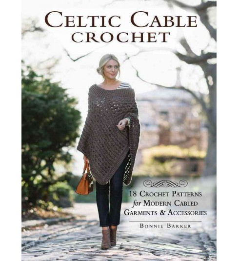 Celtic Cable Crochet : 18 Crochet Patterns for Modern Cabled Garments & Accessories (Paperback) (Bonnie - image 1 of 1
