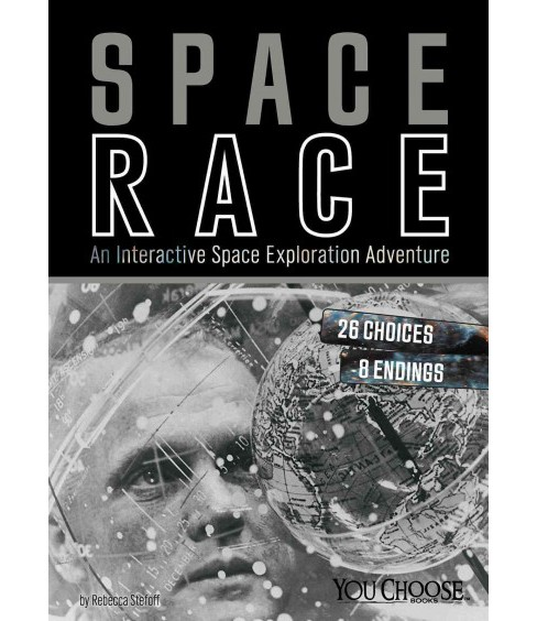 Space Race : An Interactive Space Exploration Adventure (Paperback) (Rebecca Stefoff) - image 1 of 1