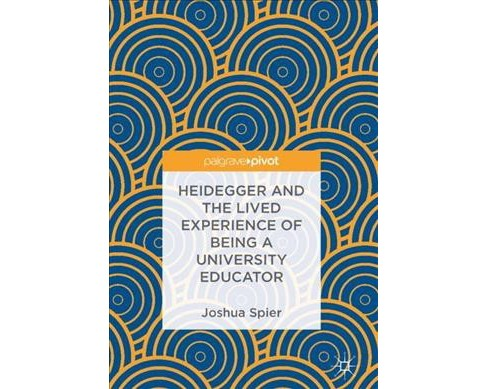 Heidegger and the Lived Experience of Being a University Educator -  by Joshua Spier (Hardcover) - image 1 of 1
