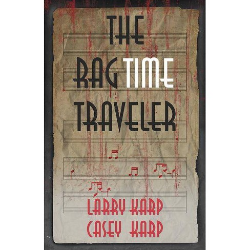 The Ragtime Traveler - (Ragtime Mysteries) by  Larry Karp & Casey Karp (Paperback) - image 1 of 1