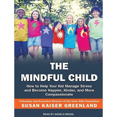 The Mindful Child >> The Mindful Child By Susan Kaiser Greenland Audiocd