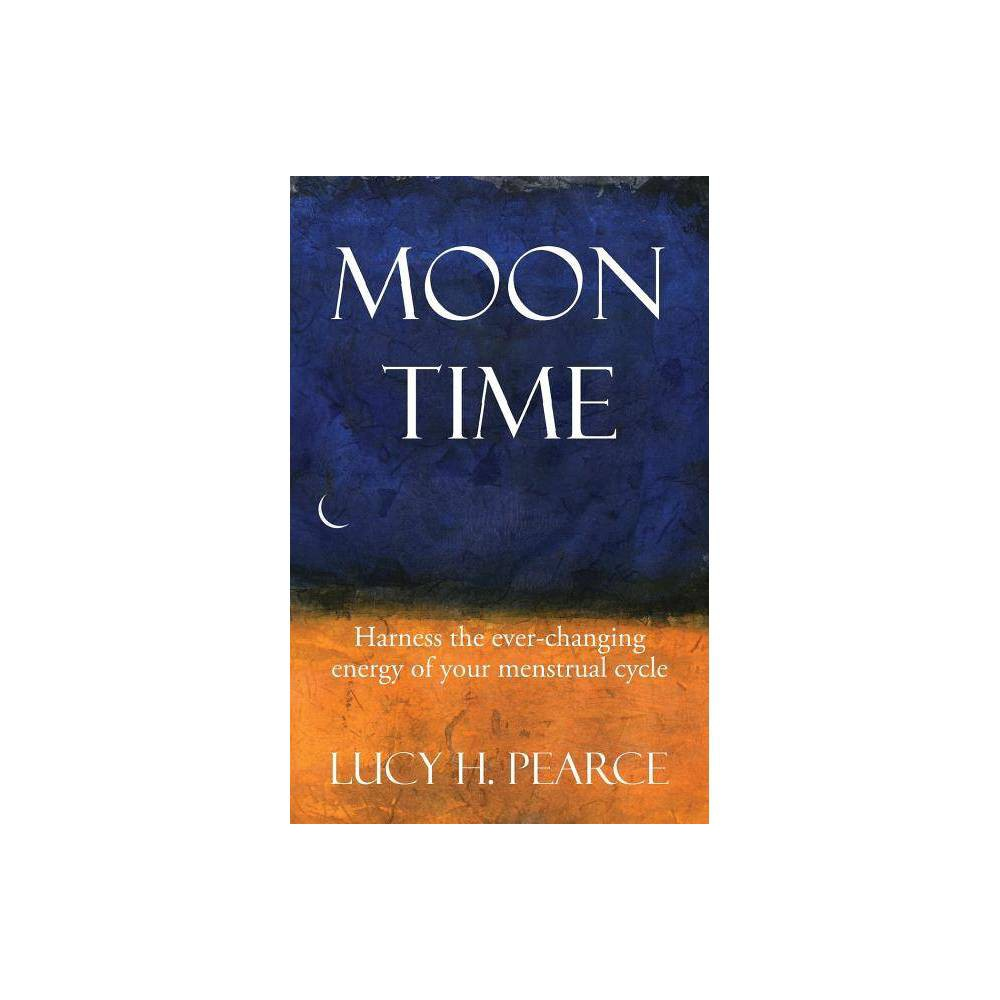 Moon Time 2nd Edition By Lucy H Pearce Paperback