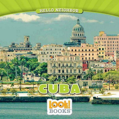 Cuba - (Hello Neighbor (Look! Books (Tm))) by  Jeri Cipriano (Hardcover) - image 1 of 1