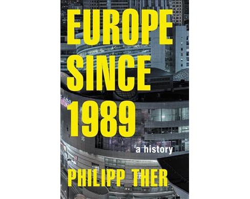 Europe Since 1989 : A History -  Reprint by Philipp Ther (Paperback) - image 1 of 1