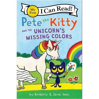 Pete the Kitty and the Unicorn's Missing Colors - (My First I Can Read) by  James Dean & Kimberly Dean (Paperback)