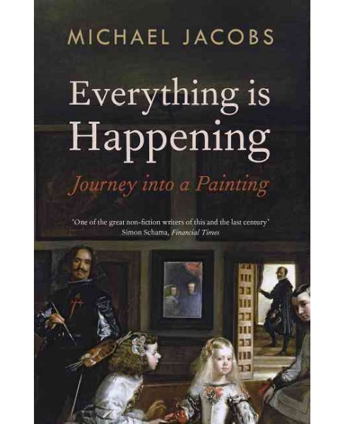 Everything Is Happening : Journey into a Painting (Paperback) (Michael Jacobs) - image 1 of 1