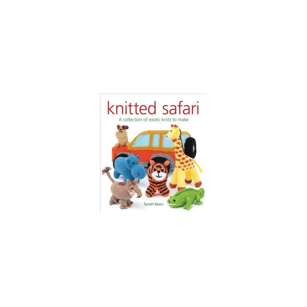 Knitted Safari : A Collection of Exotic Knits to Make - by Sarah Keen (Paperback)