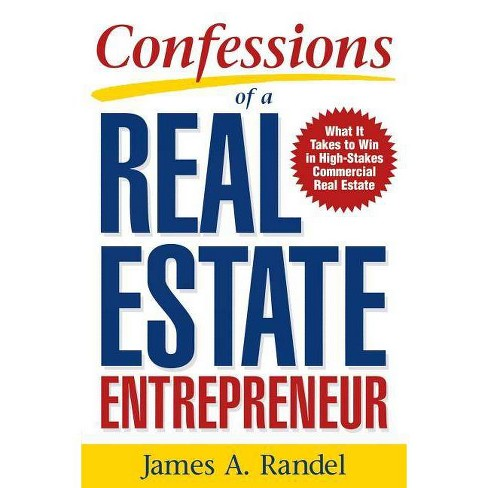 Confessions of a Real Estate Entrepreneur: What It Takes to Win in High-Stakes Commercial Real Estate - image 1 of 1