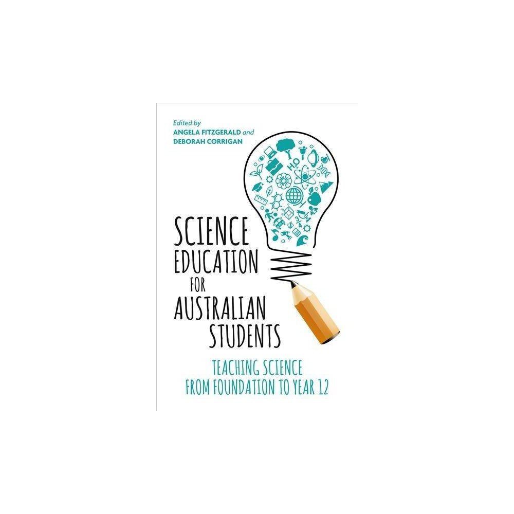 Science Education for Australian Students : Teaching Science from Foundation to Year 12 - (Paperback)