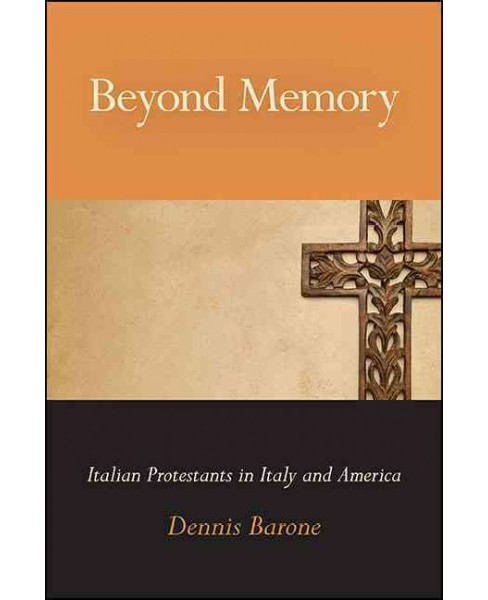 Beyond Memory : Italian Protestants in Italy and America (Hardcover) (Dennis Barone) - image 1 of 1
