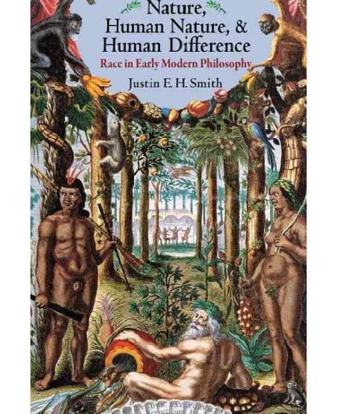 Nature, Human Nature, & Human Difference : Race in Early Modern Philosophy (Reprint) (Paperback) (Justin - image 1 of 1