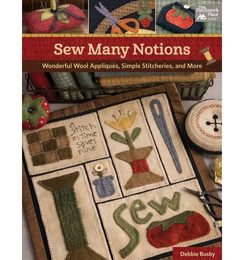 Sew Many Notions : Wonderful Wool Appliques, Simple Stitcheries, and More (Paperback) (Debbie Busby) - image 1 of 1