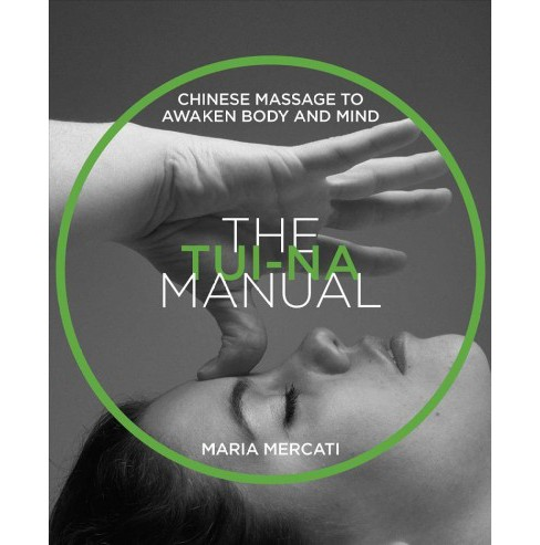 Tui Na Manual : Chinese Massage to Awaken Body and Mind -  by Maria Mercati (Paperback) - image 1 of 1