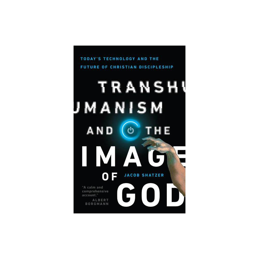 Transhumanism And The Image Of God By Jacob Shatzer Paperback