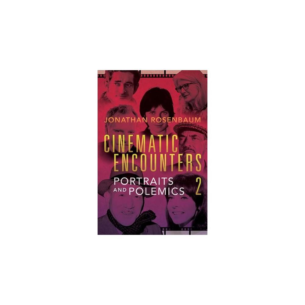Cinematic Encounters : Portraits and Polemics - Reprint by Jonathan Rosenbaum (Paperback)