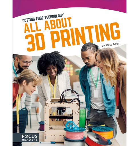 All About 3D Printing (Hardcover) (Tracy Abell) - image 1 of 1