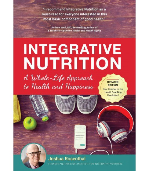 Integrative Nutrition : A Whole-Life Approach to Health and Happiness -  by Joshua Rosenthal (Hardcover) - image 1 of 1