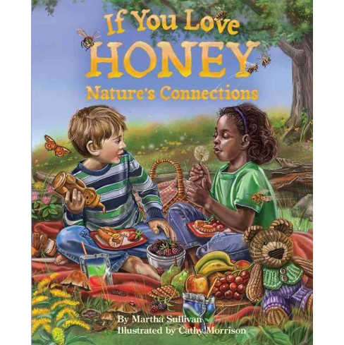 If You Love Honey : Nature's Connections (School And Library) (Martha Sullivan) - image 1 of 1
