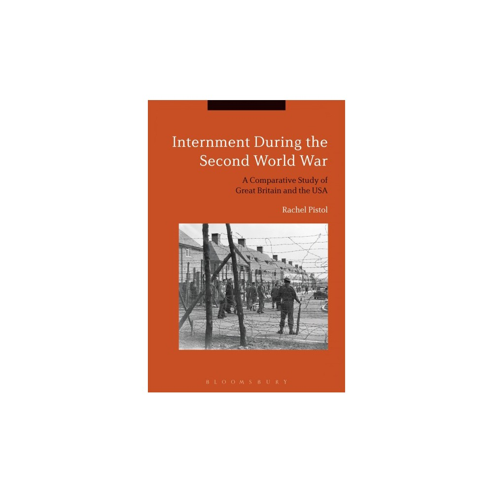 Internment During the Second World War : A Comparative Study of Great Britain and the USA - (Hardcover)
