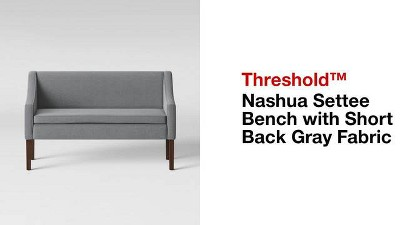 Nashua Settee Bench With Short Back Fabric Gray - Threshold™ : Target