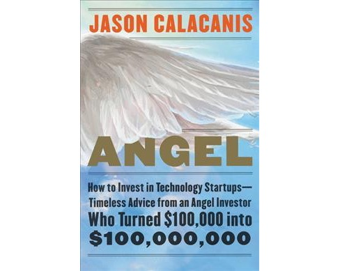 Angel : How to Invest in Technology Startups--Timeless Advice from an Angel Investor Who Turned $100,000 - image 1 of 1