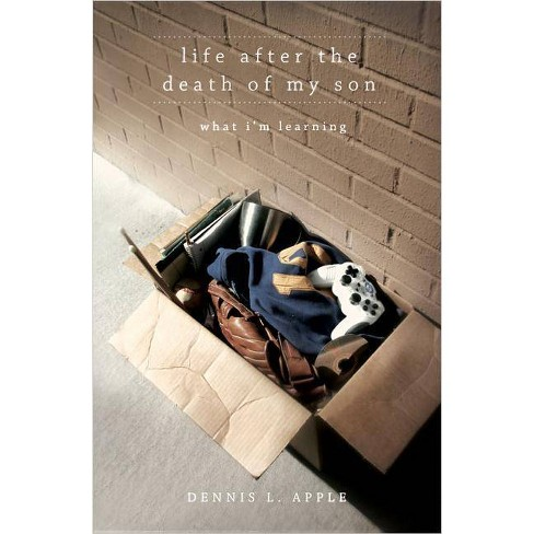 Life After the Death of My Son - by  Dennis L Apple (Paperback) - image 1 of 1