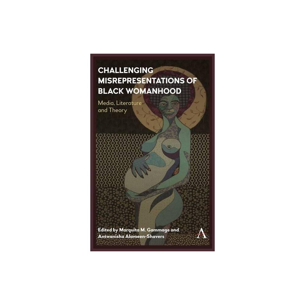 Challenging Misrepresentations Of Black Womanhood Anthem Africana Studies By Marquita M Gammage Antwanisha Alameen Shavers Hardcover