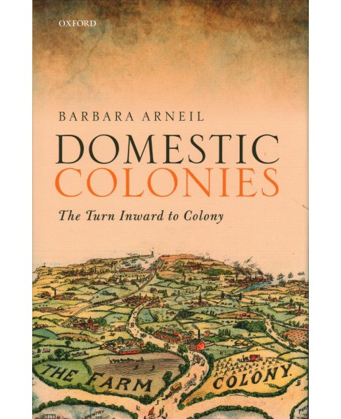 Domestic Colonies : The Turn Inward to Colony -  by Barbara Arneil (Hardcover) - image 1 of 1