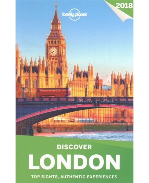 Lonely Planet Discover 2018 London : Top Sights, Authentic Experiences -  (Paperback) - image 1 of 1