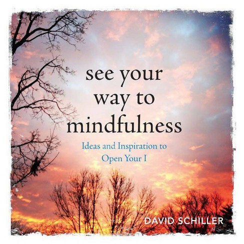 See Your Way to Mindfulness - by  David Schiller (Paperback) - image 1 of 1