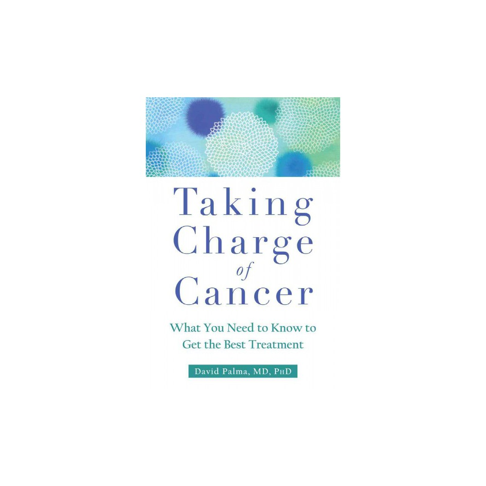 Taking Charge of Cancer : What You Need to Know to Get the Best Treatment (Paperback) (David Palma)