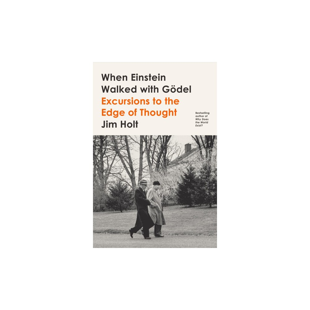 When Einstein Walked With Godel : Excursions to the Edge of Thought - by Jim Holt (Hardcover)