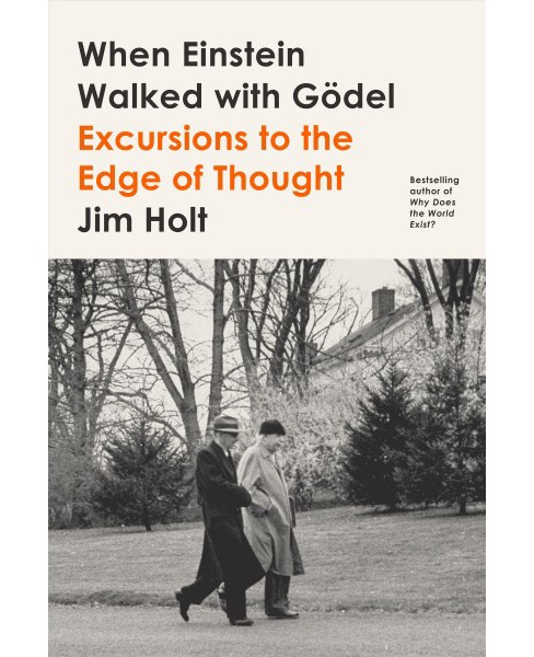 When Einstein Walked With Godel : Excursions to the Edge of Thought -  by Jim Holt (Hardcover) - image 1 of 1