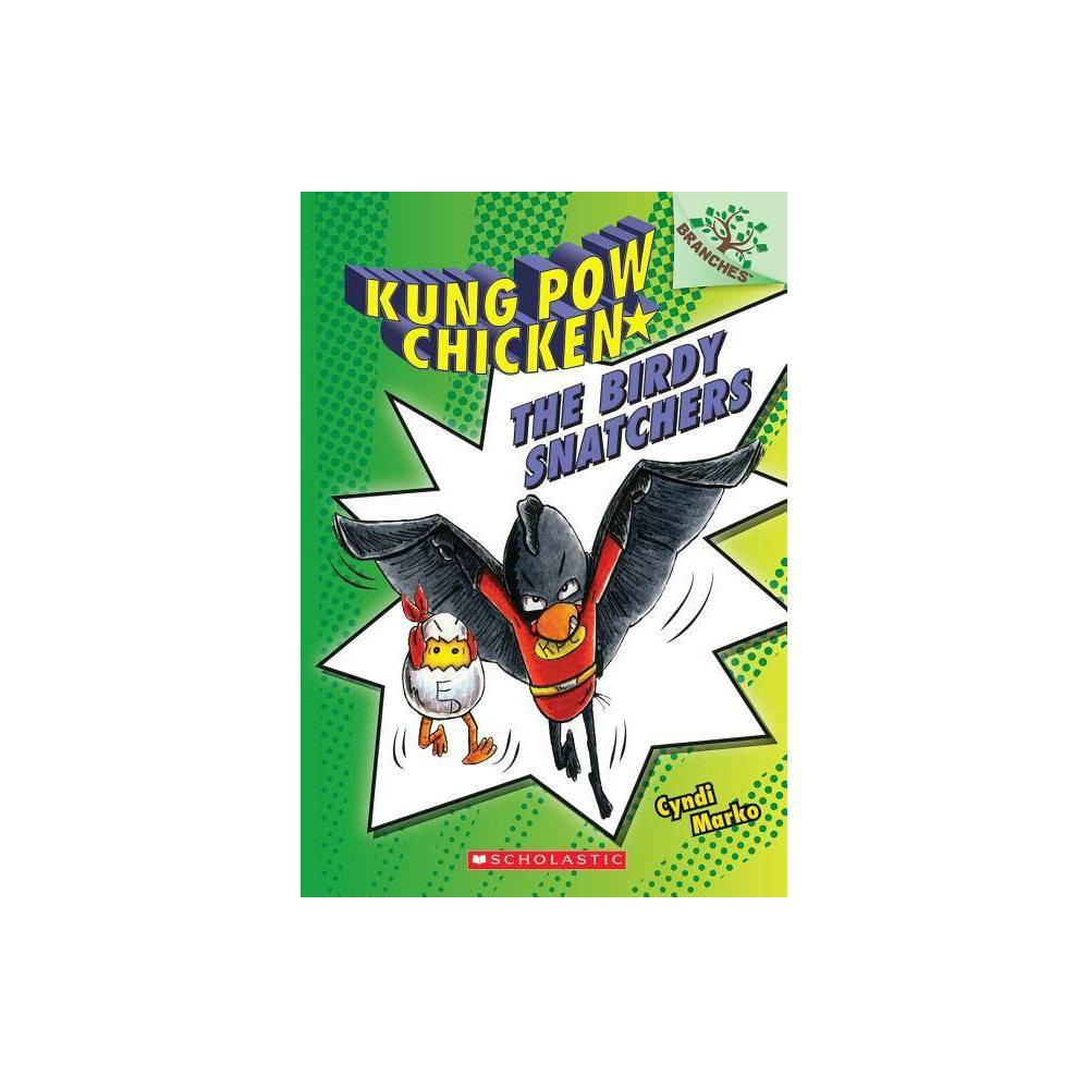 The Birdy Snatchers Kung Pow Chicken 3 Kung Pow Chicken By Cyndi Marko Paperback