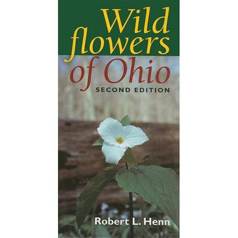 Wildflowers of Ohio, Second Edition - 2 Edition by  Robert L Henn (Paperback) - image 1 of 1