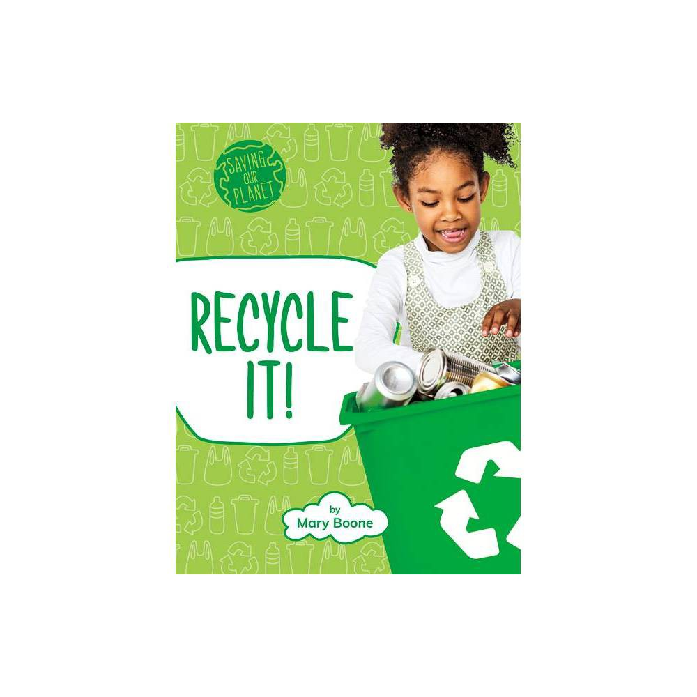 Recycle It Saving Our Planet By Mary Boone Hardcover