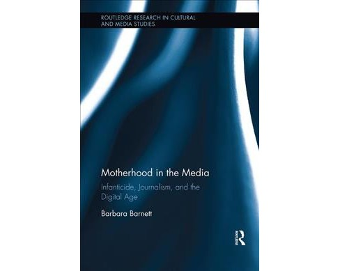 Motherhood in the Media : Infanticide, Journalism, and the Digital Age -  by Barbara Barnett (Paperback) - image 1 of 1