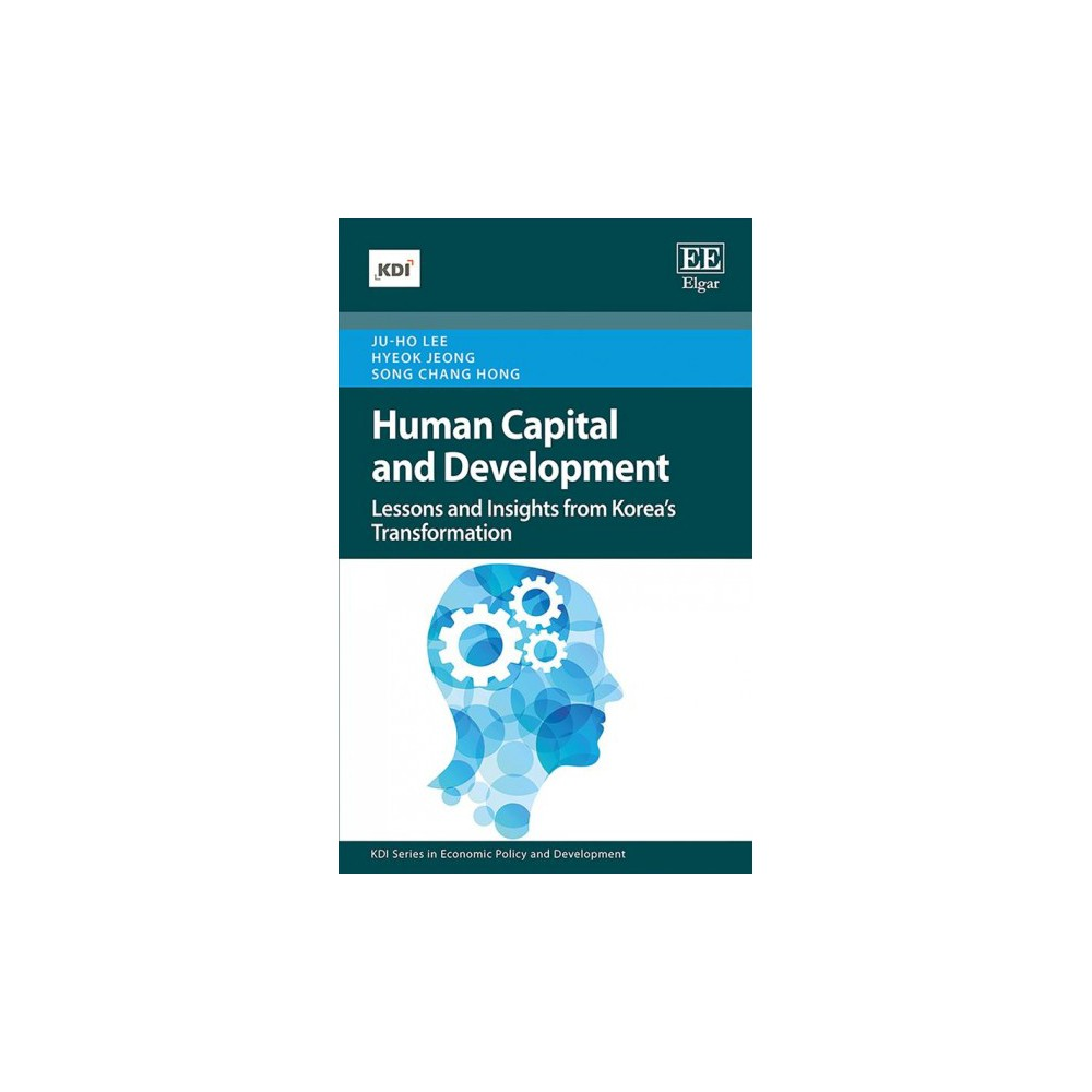 Human Capital and Development : Lessons and Insights from Korea's Transformation - (Hardcover)