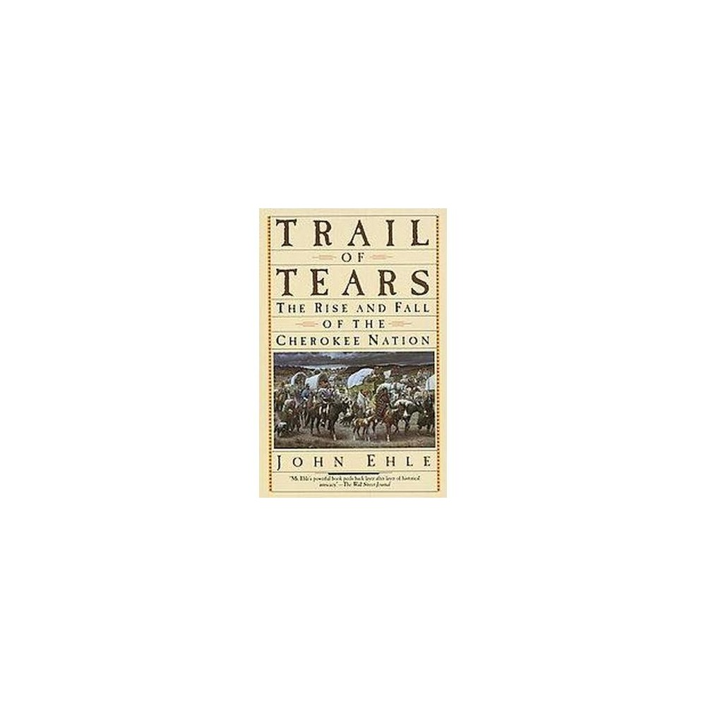 Trail of Tears : The Rise and Fall of the Cherokee Nation (Reprint) (Paperback) (John Ehle)