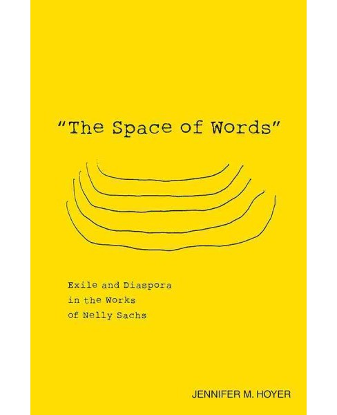 Space of Words : Exile and Diaspora in the Works of Nelly Sachs (Reprint) (Paperback) (Jennifer M. - image 1 of 1