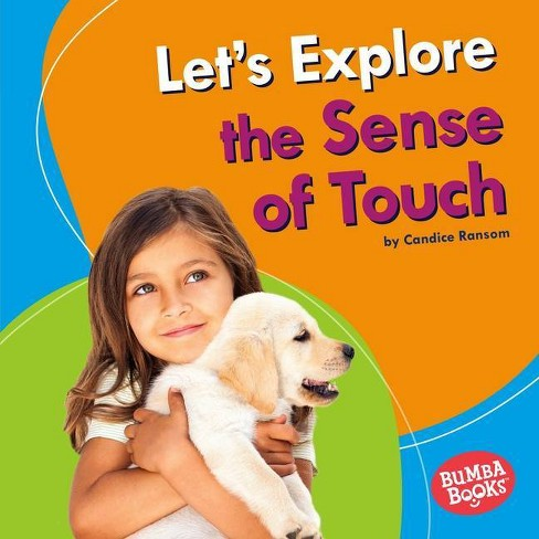Let's Explore the Sense of Touch - (Bumba Books (R) -- Discover Your Senses) by  Candice Ransom - image 1 of 1