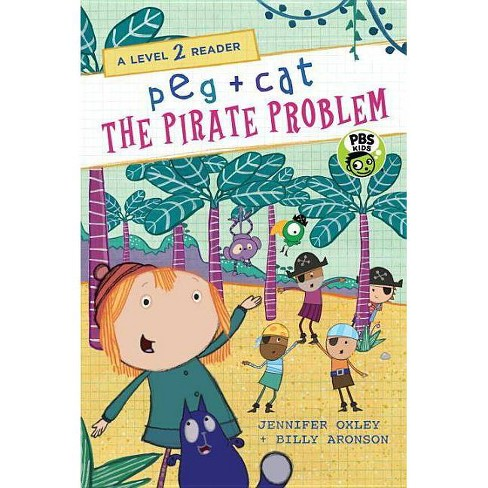 Peg + Cat: The Pirate Problem: A Level 2 Reader - by  Jennifer Oxley & Billy Aronson (Hardcover) - image 1 of 1