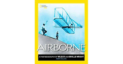 Airborne : A Photobiography of Wilbur and Orville Wright (Reissue) (Hardcover) (Mary Collins) - image 1 of 1