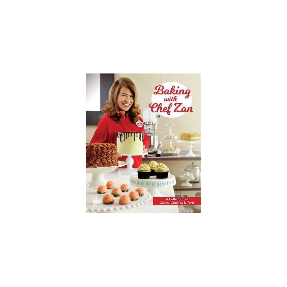 Baking With Chef Zan : A Collection of Cakes, Cookies & Tarts (Paperback)