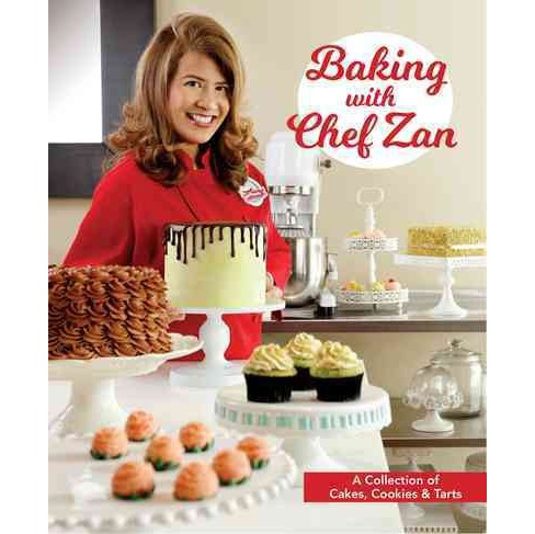 Baking With Chef Zan : A Collection of Cakes, Cookies & Tarts (Paperback) - image 1 of 1