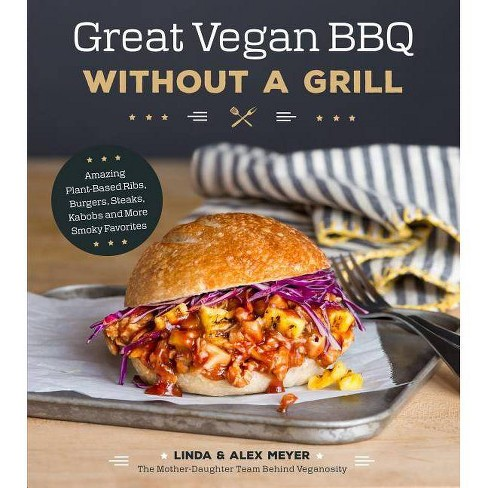 Great Vegan BBQ Without a Grill - by  Linda Meyer & Alex Meyer (Paperback) - image 1 of 1