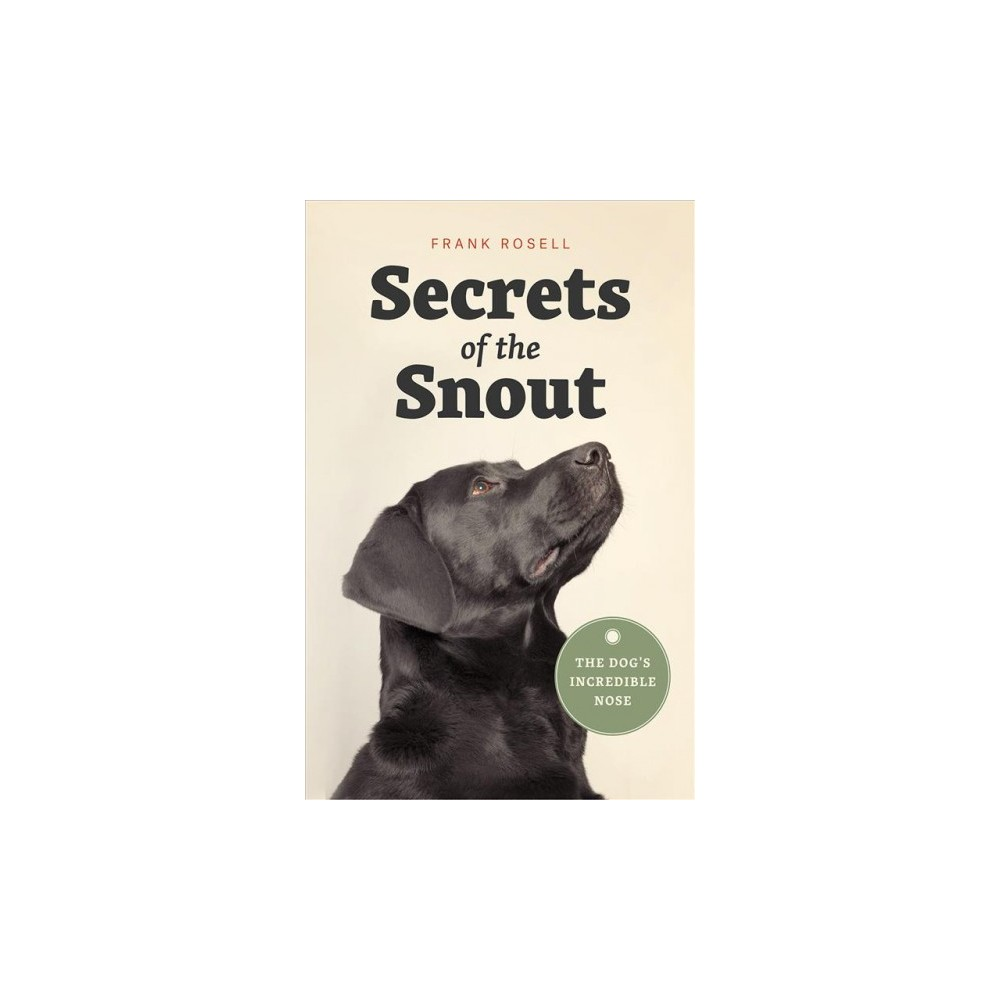 Secrets of the Snout : The Dog's Incredible Nose - 1 by Frank Rosell (Hardcover)
